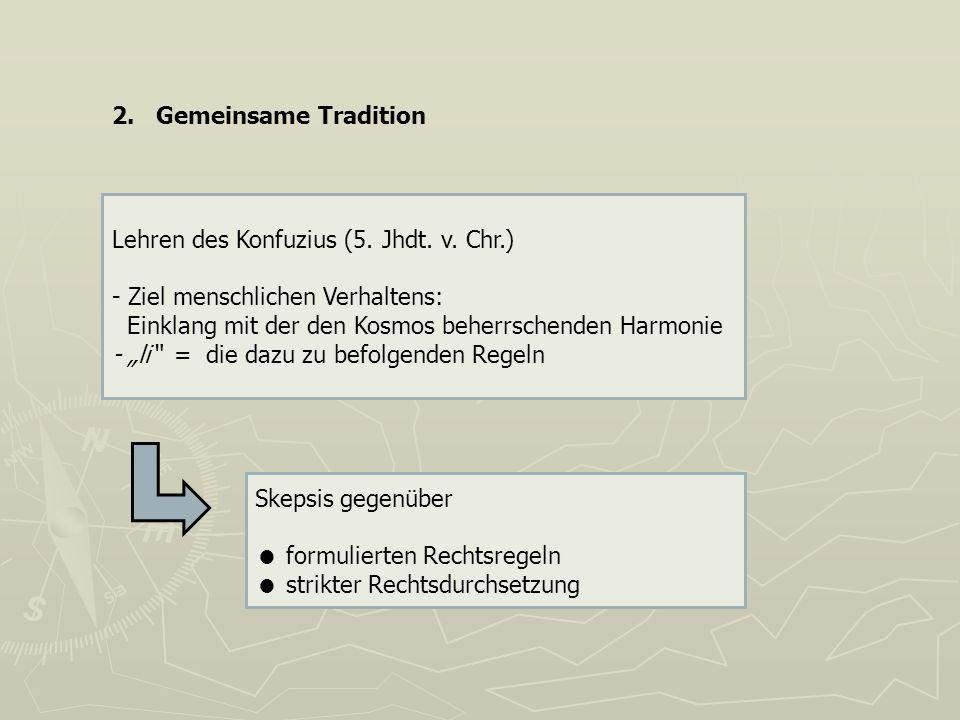 2. Gemeinsame Tradition Lehren des Konfuzius (5. Jhdt. v. Chr.) - Ziel menschlichen Verhaltens: Einklang mit der den Kosmos beherrschenden Harmonie -