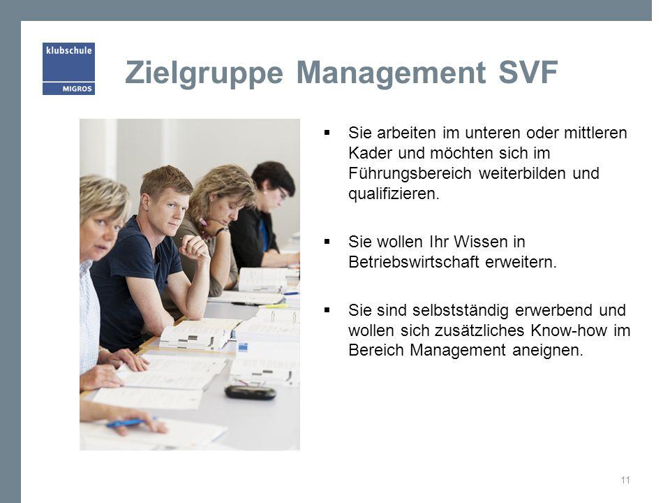 Zielgruppe Management SVF Sie arbeiten im unteren oder mittleren Kader und möchten sich im Führungsbereich weiterbilden und qualifizieren. Sie wollen