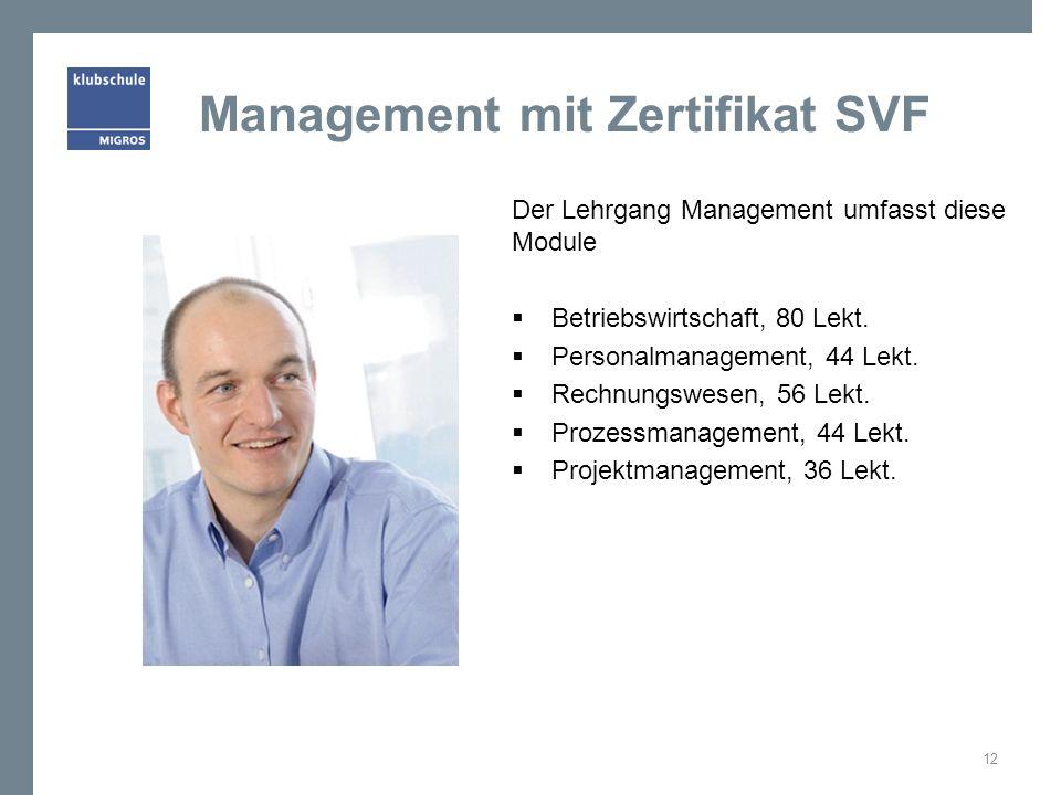 Management mit Zertifikat SVF Der Lehrgang Management umfasst diese Module Betriebswirtschaft, 80 Lekt. Personalmanagement, 44 Lekt. Rechnungswesen, 5