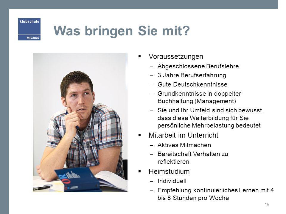 Was bringen Sie mit? Voraussetzungen Abgeschlossene Berufslehre 3 Jahre Berufserfahrung Gute Deutschkenntnisse Grundkenntnisse in doppelter Buchhaltun