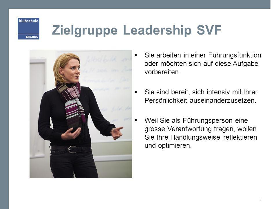 Zielgruppe Leadership SVF Sie arbeiten in einer Führungsfunktion oder möchten sich auf diese Aufgabe vorbereiten. Sie sind bereit, sich intensiv mit I