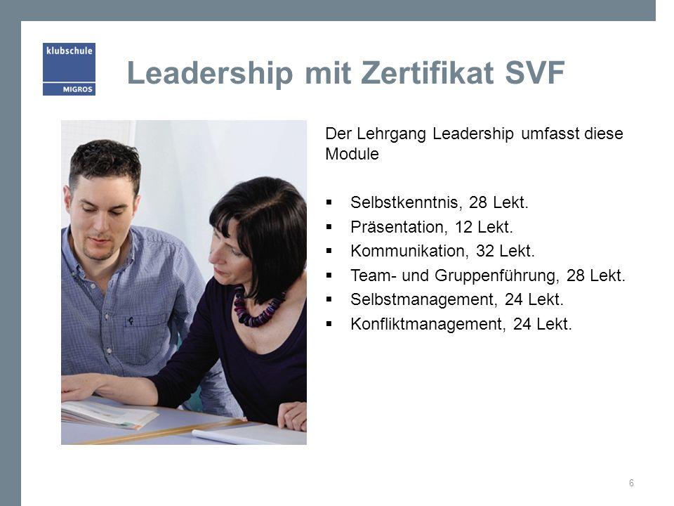 Leadership mit Zertifikat SVF Der Lehrgang Leadership umfasst diese Module Selbstkenntnis, 28 Lekt. Präsentation, 12 Lekt. Kommunikation, 32 Lekt. Tea