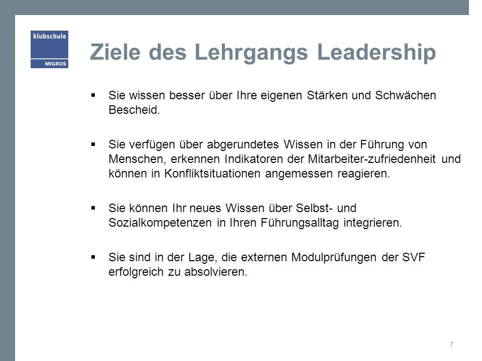 Ziele des Lehrgangs Leadership Sie wissen besser über Ihre eigenen Stärken und Schwächen Bescheid. Sie verfügen über abgerundetes Wissen in der Führun