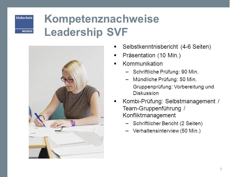 Kompetenznachweise Leadership SVF Selbstkenntnisbericht (4-6 Seiten) Präsentation (10 Min.) Kommunikation – Schriftliche Prüfung: 90 Min. – Mündliche