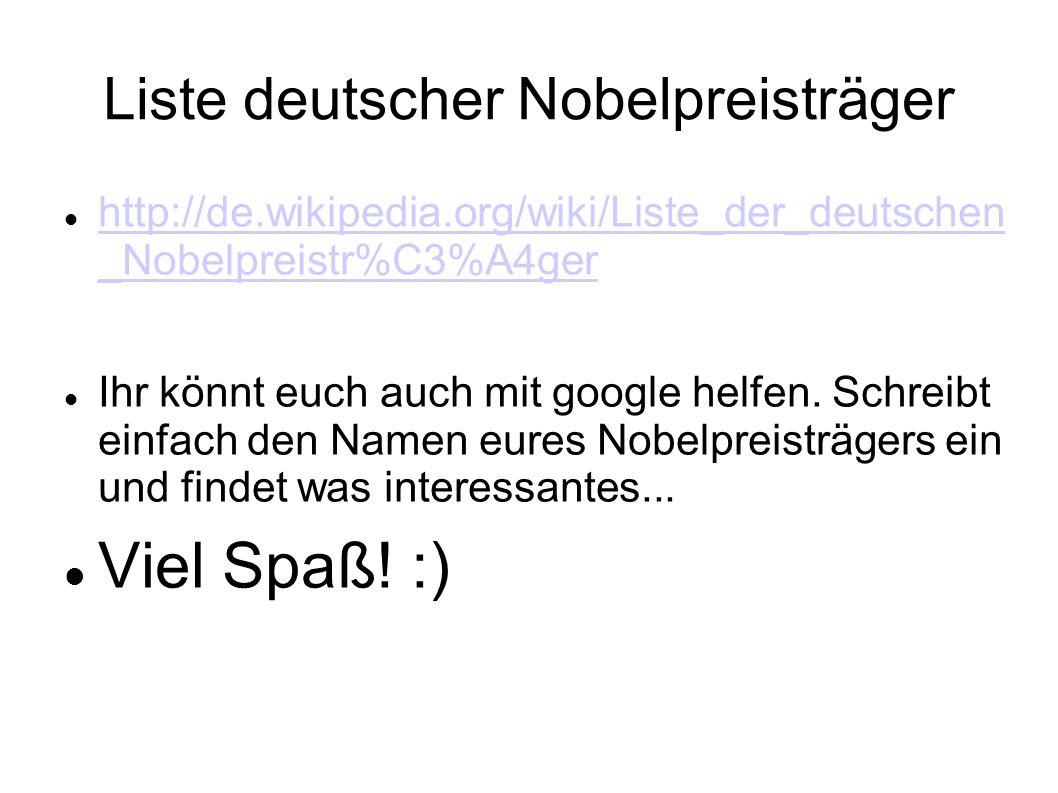 Liste deutscher Nobelpreisträger http://de.wikipedia.org/wiki/Liste_der_deutschen _Nobelpreistr%C3%A4ger http://de.wikipedia.org/wiki/Liste_der_deutsc