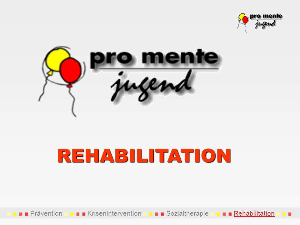 Prävention Krisenintervention Sozialtherapie Rehabilitation REHABILITATION