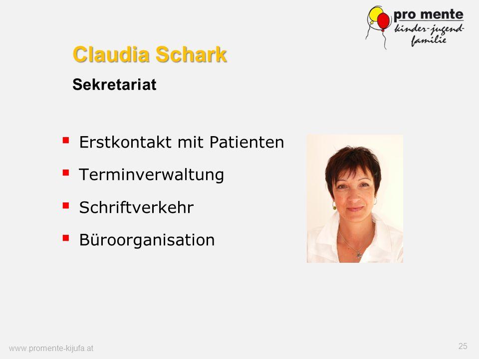 Claudia Schark Claudia Schark Sekretariat Erstkontakt mit Patienten Terminverwaltung Schriftverkehr Büroorganisation 25 www.promente-kijufa.at