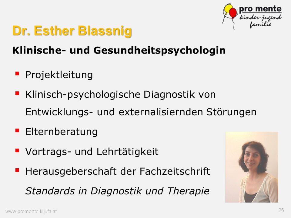 Dr. Esther Blassnig Dr. Esther Blassnig Klinische- und Gesundheitspsychologin Projektleitung Klinisch-psychologische Diagnostik von Entwicklungs- und