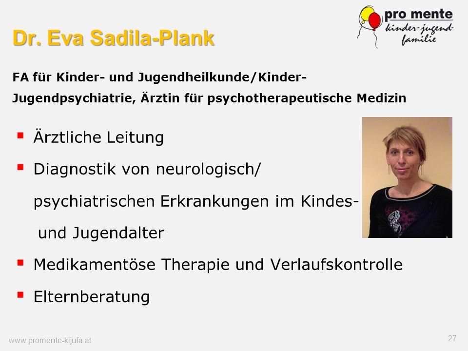 Dr. Eva Sadila-Plank Dr. Eva Sadila-Plank FA für Kinder- und Jugendheilkunde/Kinder- Jugendpsychiatrie, Ärztin für psychotherapeutische Medizin Ärztli