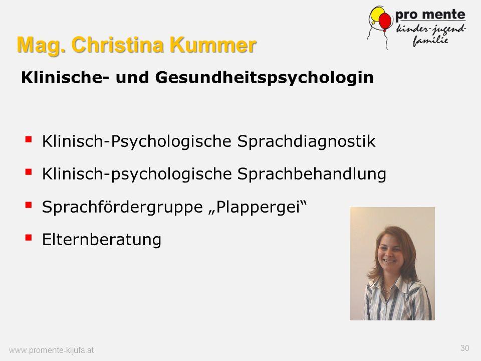 Mag. Christina Kummer Mag. Christina Kummer Klinische- und Gesundheitspsychologin Klinisch-Psychologische Sprachdiagnostik Klinisch-psychologische Spr