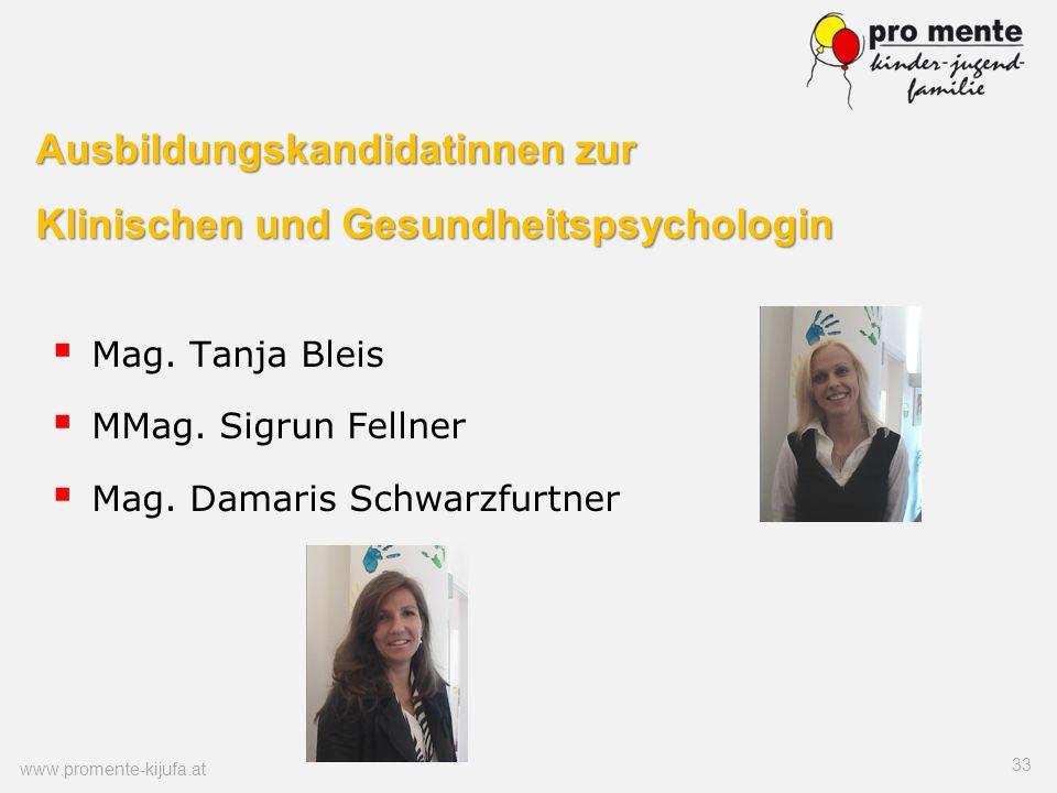 Ausbildungskandidatinnen zur Klinischen und Gesundheitspsychologin Mag. Tanja Bleis MMag. Sigrun Fellner Mag. Damaris Schwarzfurtner 33 www.promente-k