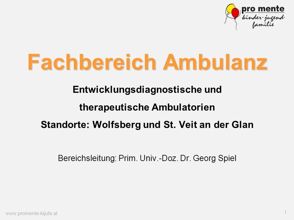 www.promente-kijufa.at 1 Fachbereich Ambulanz Fachbereich Ambulanz Entwicklungsdiagnostische und therapeutische Ambulatorien Standorte: Wolfsberg und