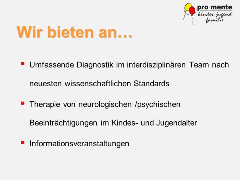 Wir bieten an… Umfassende Diagnostik im interdisziplinären Team nach neuesten wissenschaftlichen Standards Therapie von neurologischen /psychischen Be