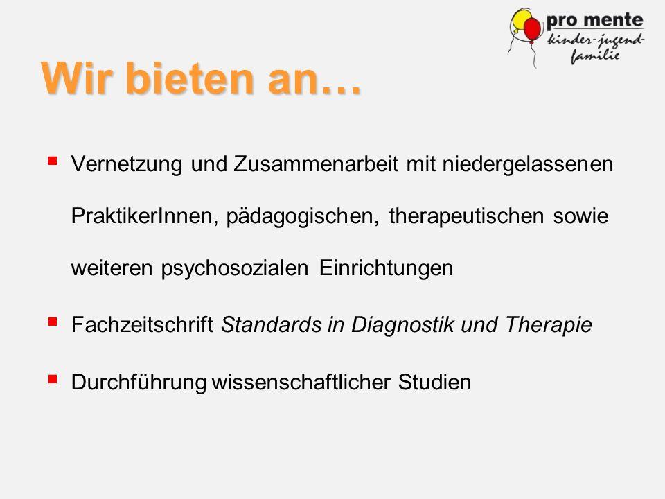 Wir bieten an… Vernetzung und Zusammenarbeit mit niedergelassenen PraktikerInnen, pädagogischen, therapeutischen sowie weiteren psychosozialen Einrich