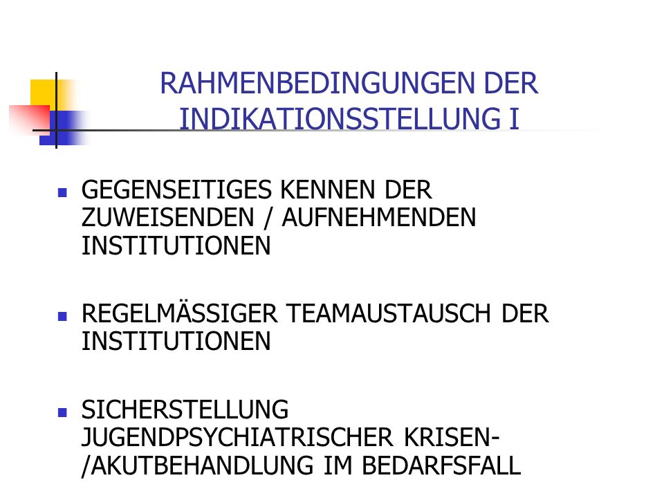 RAHMENBEDINGUNGEN DER INDIKATIONSSTELLUNG II EINBEZIEHUNG DES FAMILIEN- / HERKUNFTSSYSTEMS IN DEN INDIKATIONSPROZESS SICHERSTELLUNG DER FINANZIERUNG GEWÄHRLEISTUNG DER SEKUNDÄRVERSORGUNG IN DER REHABILITATIONSEINRICHTUNG REHABILITATION IN VIEW OF DEVELOPMENTAL PSYCHIATRY Indications for long term rehabiliation in youth psychiatry patients Instability of family system: instant return not possible Instability of cognitive functions: careful and longterm assistance needed Instability of emotional functions: professional support and guidance needed