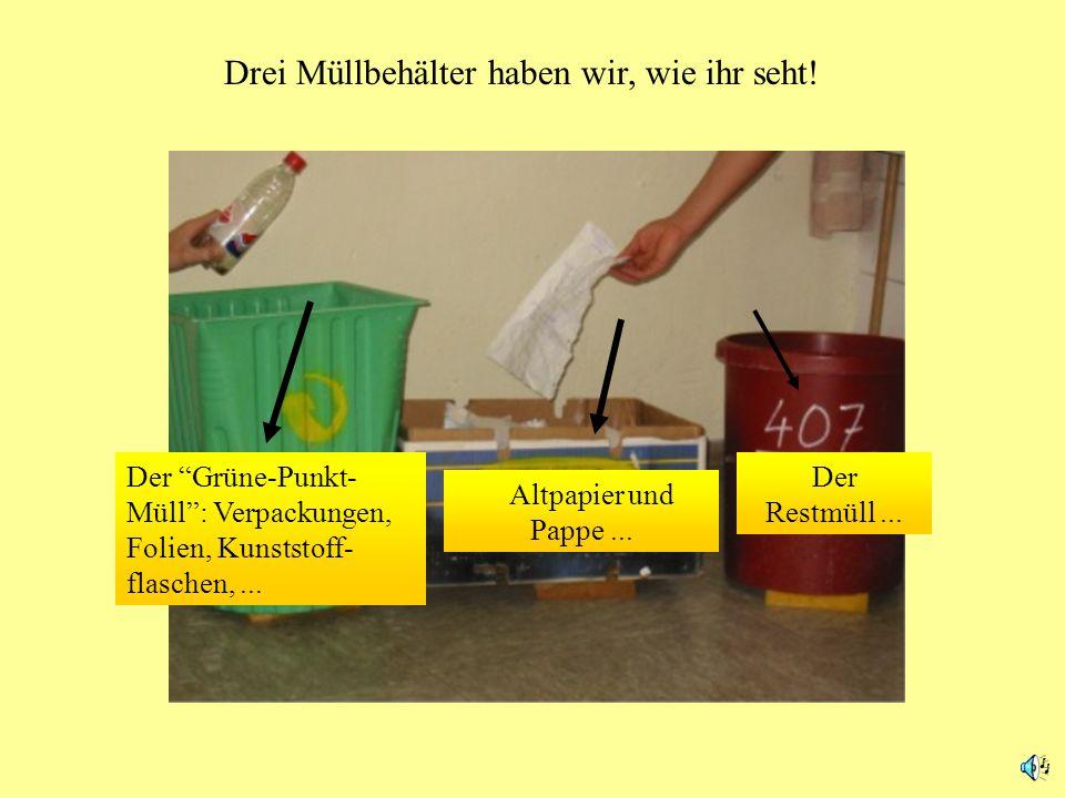 Klare Mülltrennung klappt nur...... wenn alle Klassen mindestens drei Behälter haben, damit der Müll richtig getrennt werden kann!... drei Behälter
