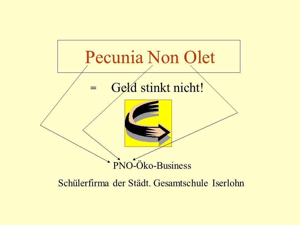 Pecunia Non Olet Geld stinkt nicht.= PNO-Öko-Business Schülerfirma der Städt.