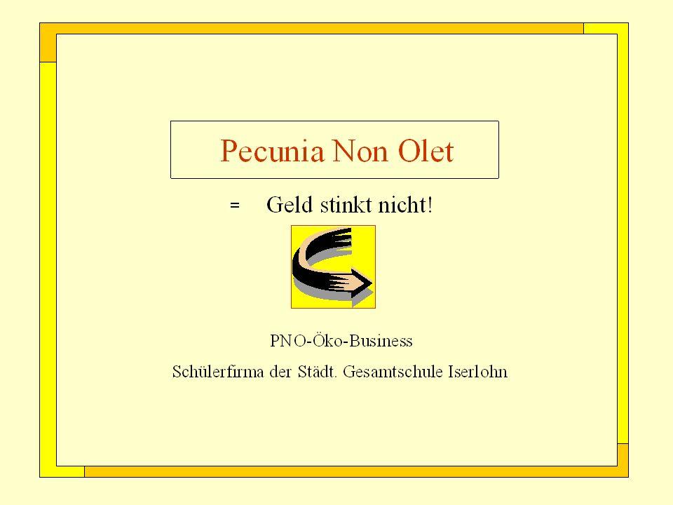 Pecunia Non Olet Geld stinkt nicht! = PNO-Öko-Business Schülerfirma der Städt. Gesamtschule Iserlohn