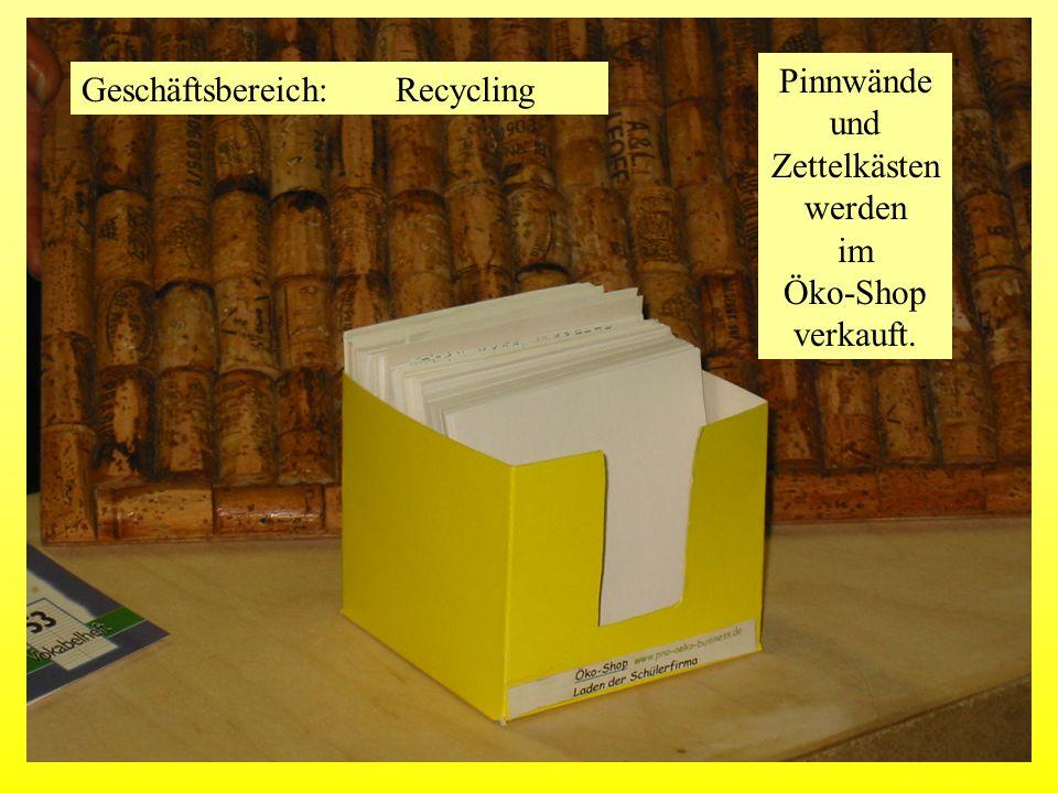 Geschäftsbereich: Recycling Pinnwände und Zettelkästen werden im Öko-Shop verkauft.