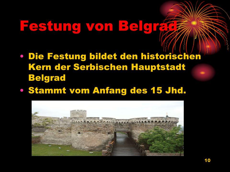 10 Festung von Belgrad Die Festung bildet den historischen Kern der Serbischen Hauptstadt Belgrad Stammt vom Anfang des 15 Jhd.