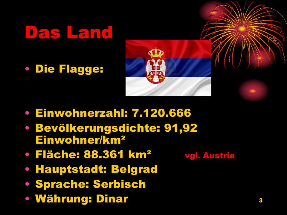 3 Das Land Die Flagge: Einwohnerzahl: 7.120.666 Bevölkerungsdichte: 91,92 Einwohner/km² Fläche: 88.361 km² vgl. Austria Hauptstadt: Belgrad Sprache: S