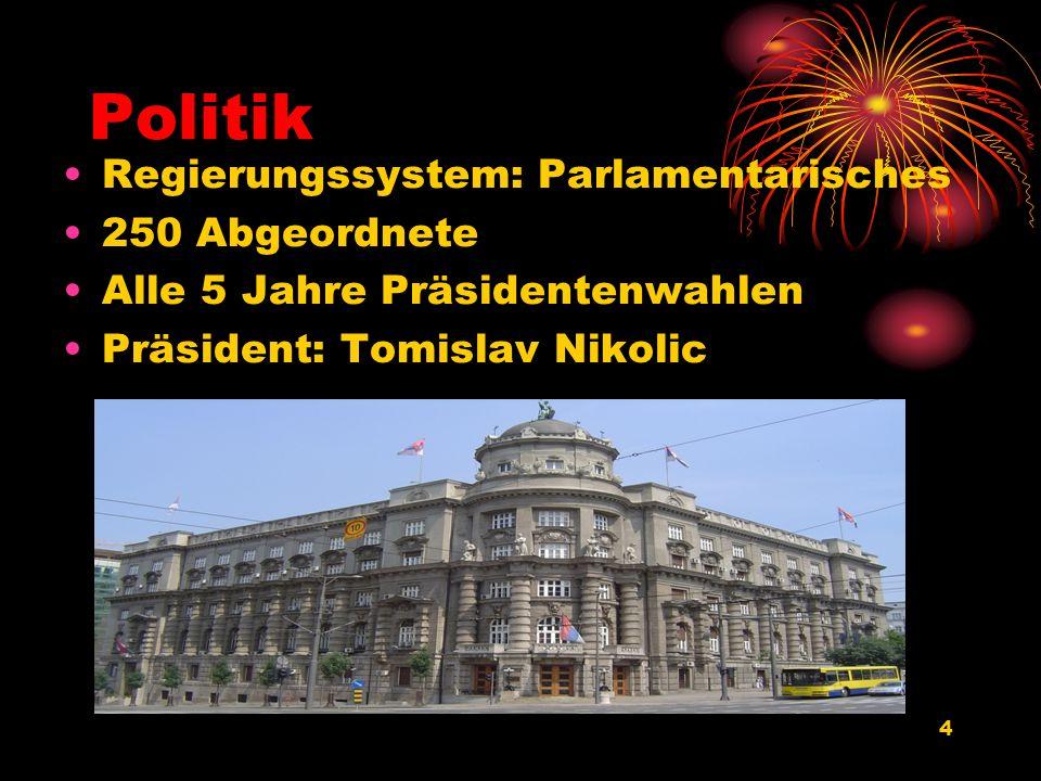 4 Politik Regierungssystem: Parlamentarisches 250 Abgeordnete Alle 5 Jahre Präsidentenwahlen Präsident: Tomislav Nikolic