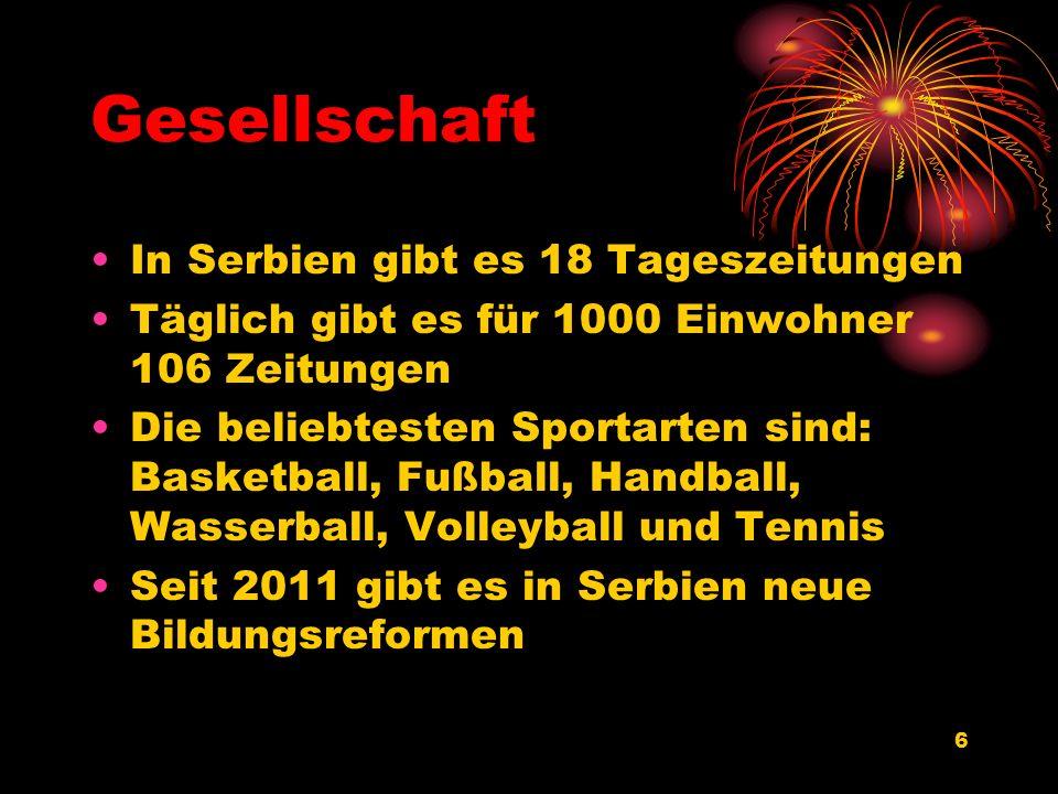 6 Gesellschaft In Serbien gibt es 18 Tageszeitungen Täglich gibt es für 1000 Einwohner 106 Zeitungen Die beliebtesten Sportarten sind: Basketball, Fuß