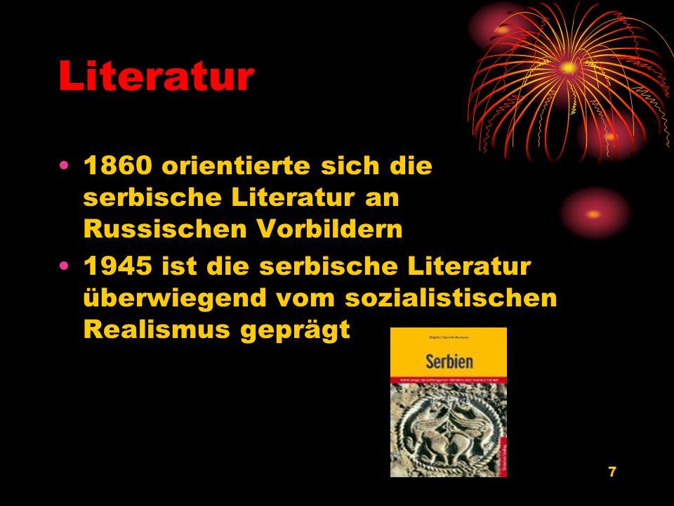 7 Literatur 1860 orientierte sich die serbische Literatur an Russischen Vorbildern 1945 ist die serbische Literatur überwiegend vom sozialistischen Re