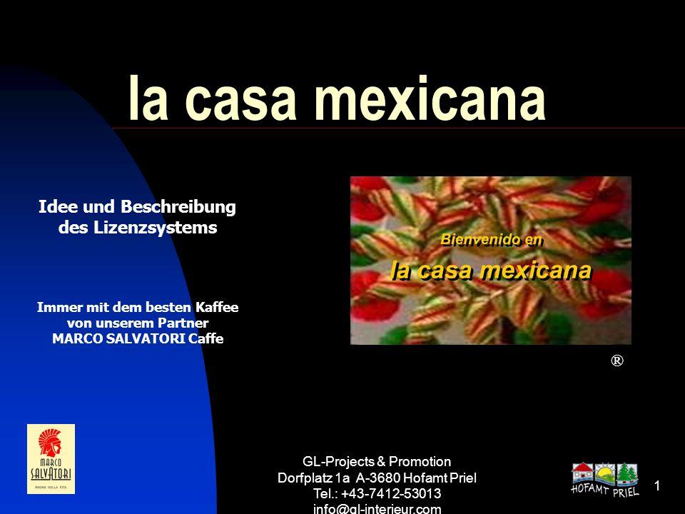 GL-Projects & Promotion Dorfplatz 1a A-3680 Hofamt Priel Tel.: +43-7412-53013 info@gl-interieur.com 1 la casa mexicana ® Idee und Beschreibung des Liz