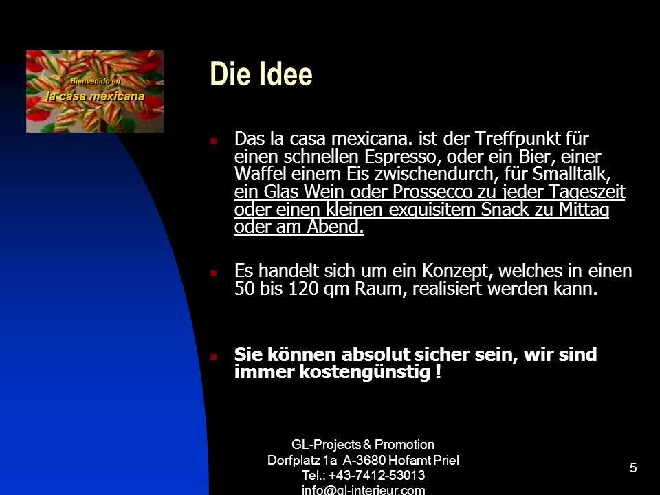 GL-Projects & Promotion Dorfplatz 1a A-3680 Hofamt Priel Tel.: +43-7412-53013 info@gl-interieur.com 5 Die Idee Das la casa mexicana. ist der Treffpunk