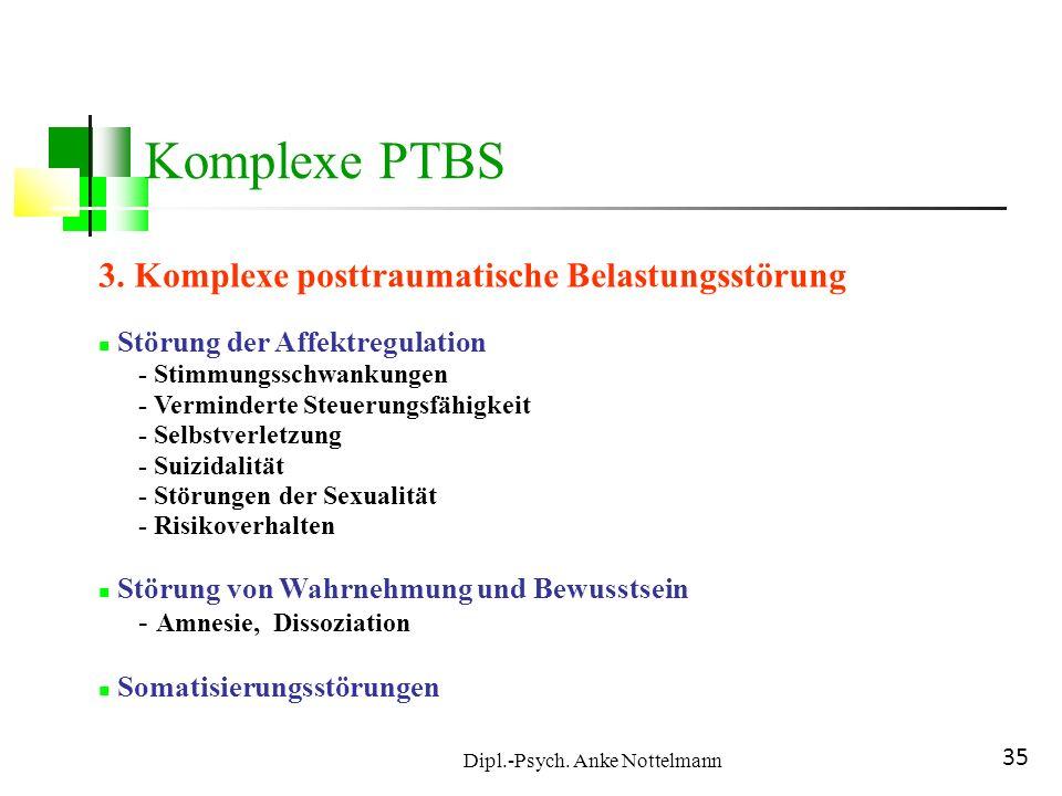 Dipl.-Psych. Anke Nottelmann 35 3. Komplexe posttraumatische Belastungsstörung Störung der Affektregulation - Stimmungsschwankungen - Verminderte Steu