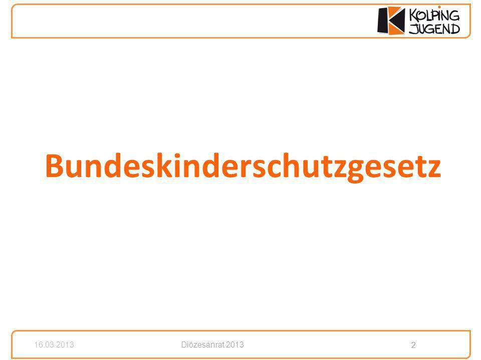 2 Diözesanrat 2013 2 16.03.2013 Bundeskinderschutzgesetz