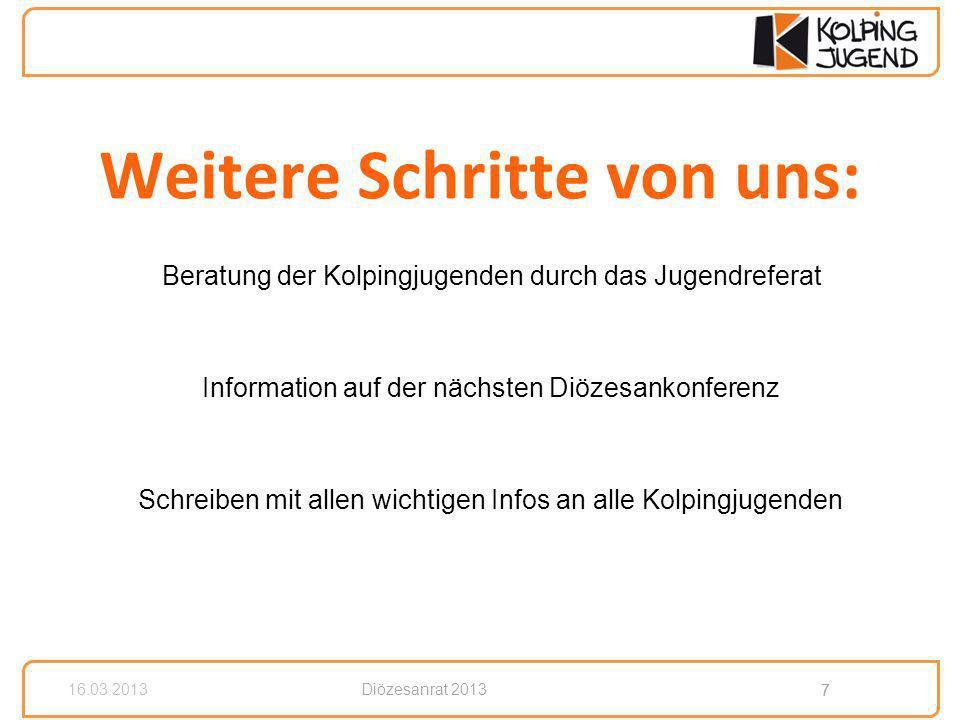 8 Diözesanrat 2013 8 16.03.2013 Weitere Informationen: Jugendreferat Kolpingjugend BDKJ Regionalverband BDKJ DV Paderborn