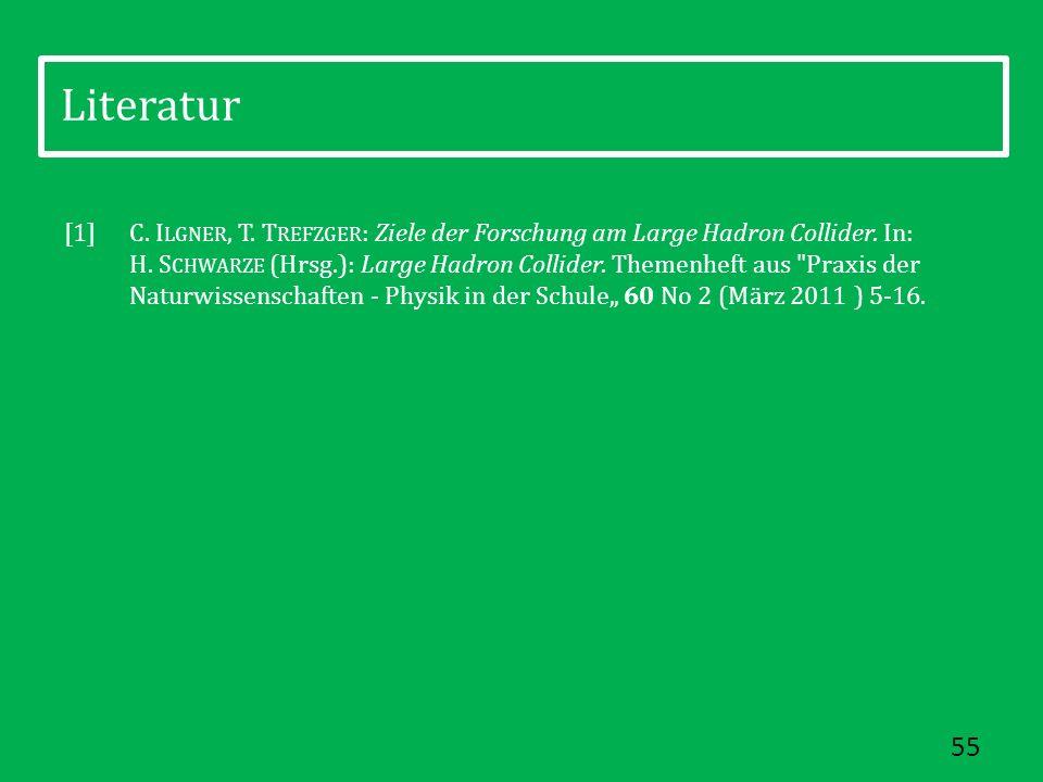 55 Literatur C. I LGNER, T. T REFZGER : Ziele der Forschung am Large Hadron Collider. In: H. S CHWARZE (Hrsg.): Large Hadron Collider. Themenheft aus