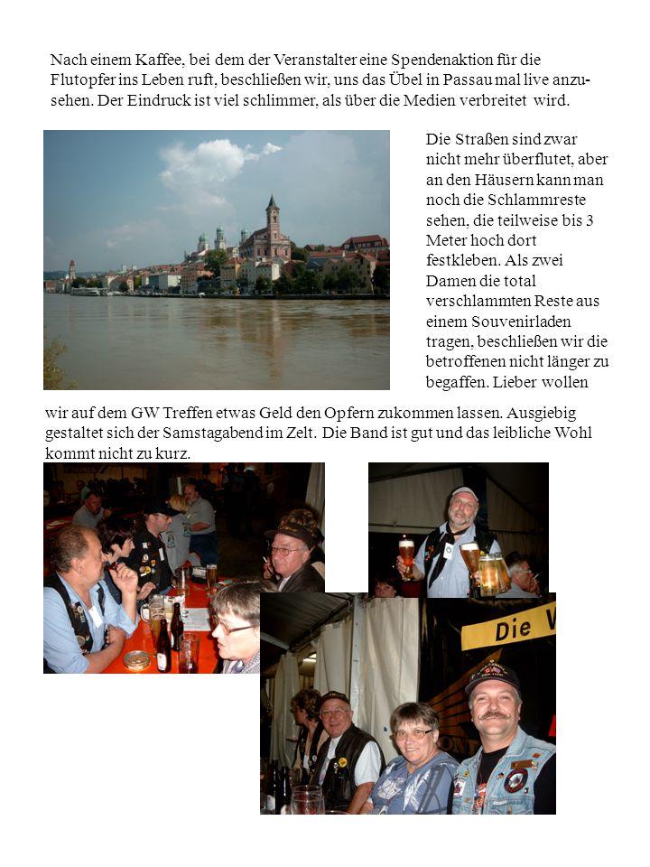 Nach einem Kaffee, bei dem der Veranstalter eine Spendenaktion für die Flutopfer ins Leben ruft, beschließen wir, uns das Übel in Passau mal live anzu