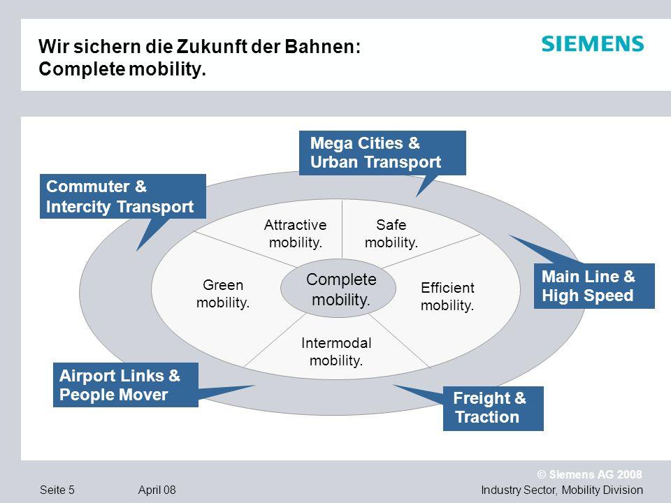 © Siemens AG 2008 Industry Sector, Mobility DivisionSeite 6 April 08 Wir sorgen für attraktiven und sauberen Schienenverkehr: Green mobility.