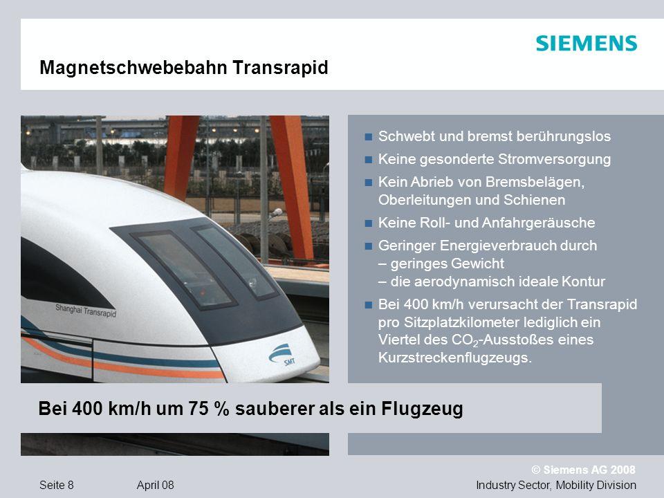 © Siemens AG 2008 Industry Sector, Mobility DivisionSeite 9 April 08 Metro Oslo 94,7 % recyclebare Komponenten und Materialien 30 % weniger Energieverbrauch als das Vorgängermodell, u.