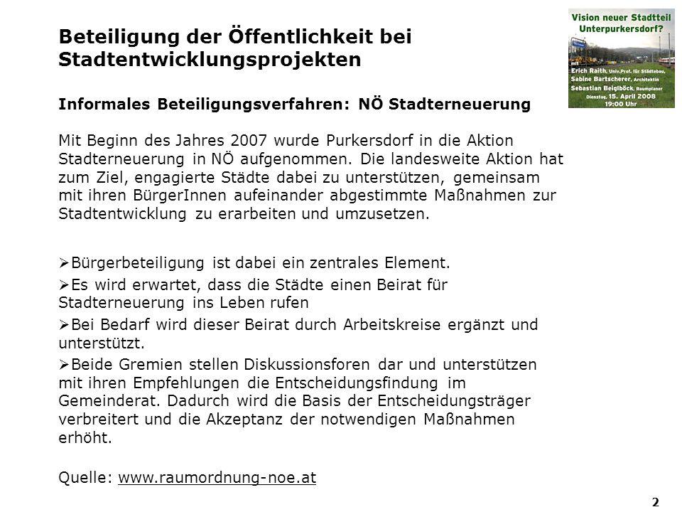 2 Beteiligung der Öffentlichkeit bei Stadtentwicklungsprojekten Informales Beteiligungsverfahren: NÖ Stadterneuerung Mit Beginn des Jahres 2007 wurde Purkersdorf in die Aktion Stadterneuerung in NÖ aufgenommen.