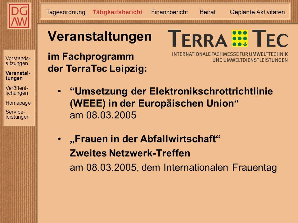 Umsetzung der Elektronikschrottrichtlinie (WEEE) in der Europäischen Union am 08.03.2005 Frauen in der Abfallwirtschaft Zweites Netzwerk-Treffen am 08.03.2005, dem Internationalen Frauentag Veranstaltungen Vorstands- sitzungen Veranstal- tungen Homepage Service- leistungen Veröffent- lichungen im Fachprogramm der TerraTec Leipzig: TätigkeitsberichtTagesordnung Finanzbericht Geplante Aktivitäten Beirat