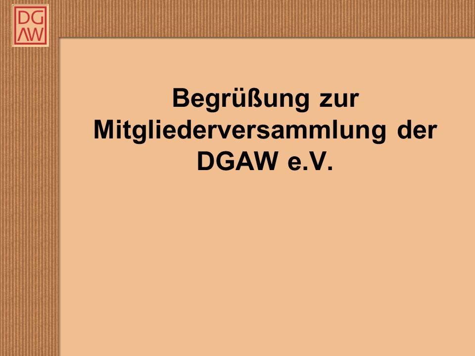 Begrüßung zur Mitgliederversammlung der DGAW e.V.