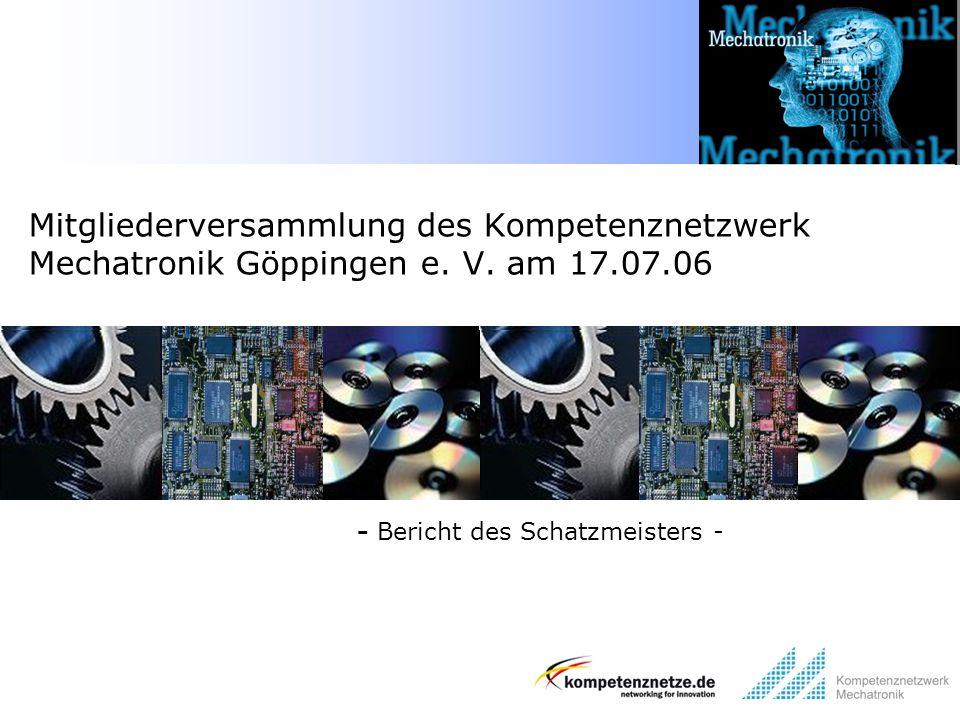 - Bericht des Schatzmeisters - Mitgliederversammlung des Kompetenznetzwerk Mechatronik Göppingen e. V. am 17.07.06