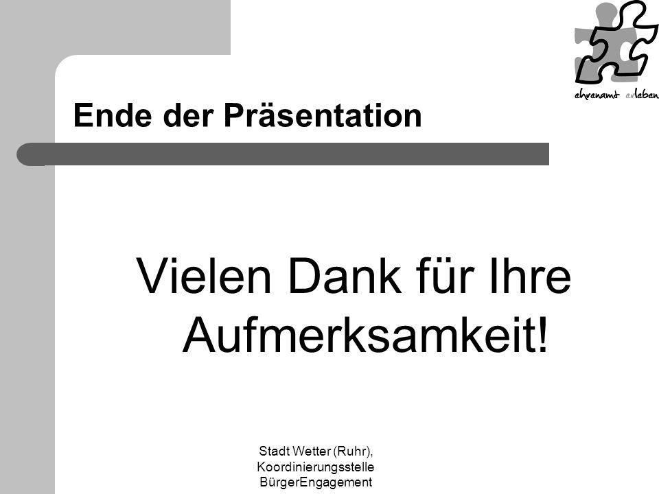 Stadt Wetter (Ruhr), Koordinierungsstelle BürgerEngagement Ende der Präsentation Vielen Dank für Ihre Aufmerksamkeit!