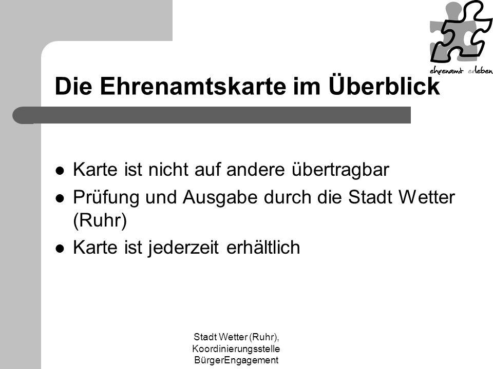Stadt Wetter (Ruhr), Koordinierungsstelle BürgerEngagement Erhalt der Ehrenamtskarte 05.12.2009 Tag des Ehrenamts (Bewerber bis ca.