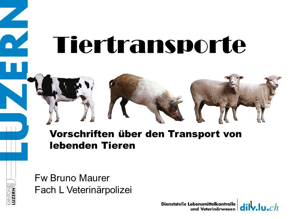 Tiertransporte 1 Vorschriften über den Transport von lebenden Tieren Fw Bruno Maurer Fach L Veterinärpolizei