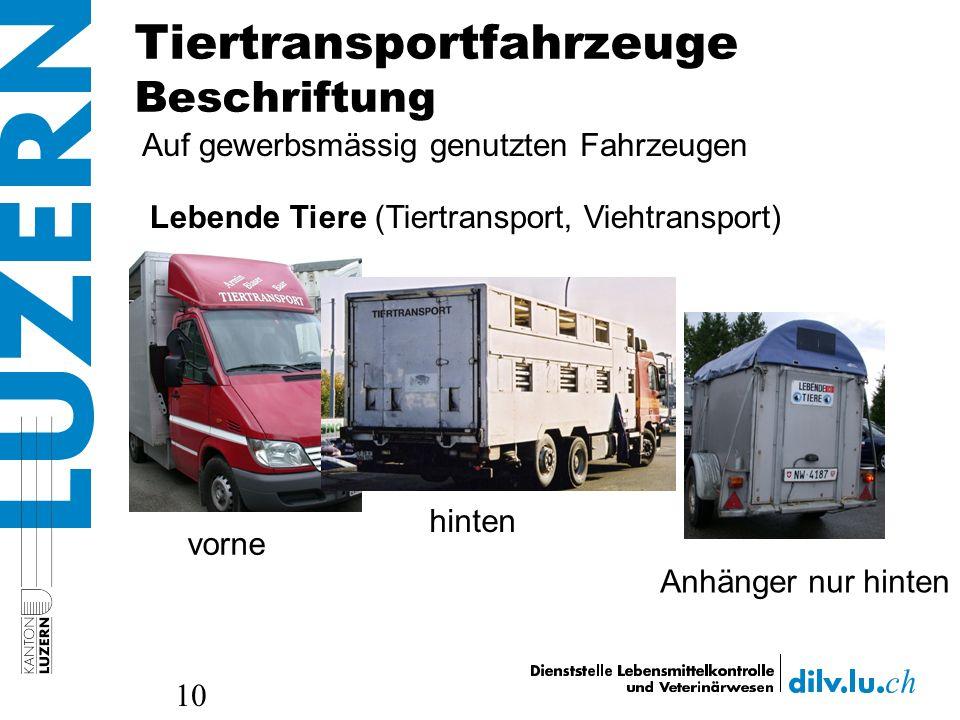 Tiertransportfahrzeuge Beschriftung 10 Lebende Tiere (Tiertransport, Viehtransport) Auf gewerbsmässig genutzten Fahrzeugen vorne hinten Anhänger nur h