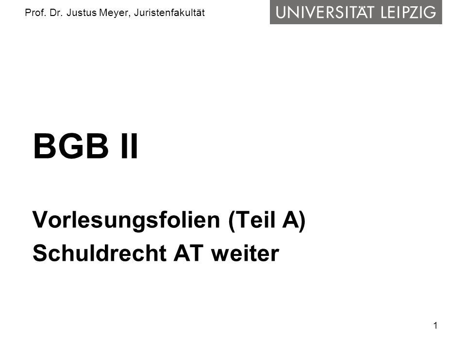 1 Prof. Dr. Justus Meyer, Juristenfakultät BGB II Vorlesungsfolien (Teil A) Schuldrecht AT weiter