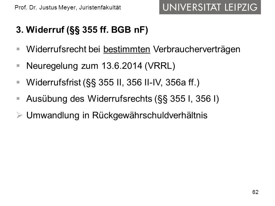 62 Prof.Dr. Justus Meyer, Juristenfakultät 3. Widerruf (§§ 355 ff.