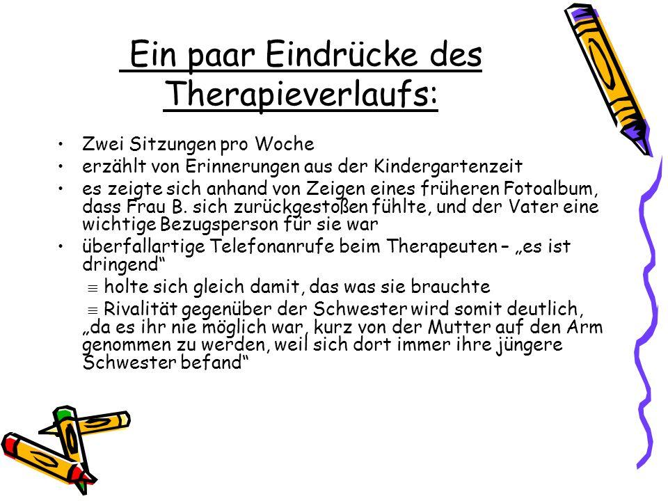 Ein paar Eindrücke des Therapieverlaufs: Zwei Sitzungen pro Woche erzählt von Erinnerungen aus der Kindergartenzeit es zeigte sich anhand von Zeigen e