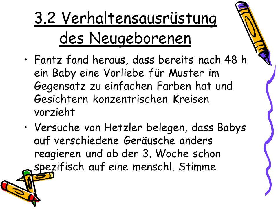 3.2 Verhaltensausrüstung des Neugeborenen Fantz fand heraus, dass bereits nach 48 h ein Baby eine Vorliebe für Muster im Gegensatz zu einfachen Farben