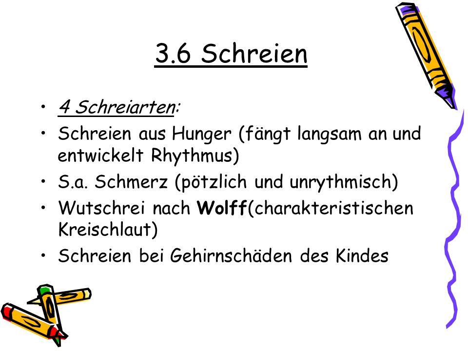 3.6 Schreien 4 Schreiarten: Schreien aus Hunger (fängt langsam an und entwickelt Rhythmus) S.a. Schmerz (pötzlich und unrythmisch) Wutschrei nach Wolf